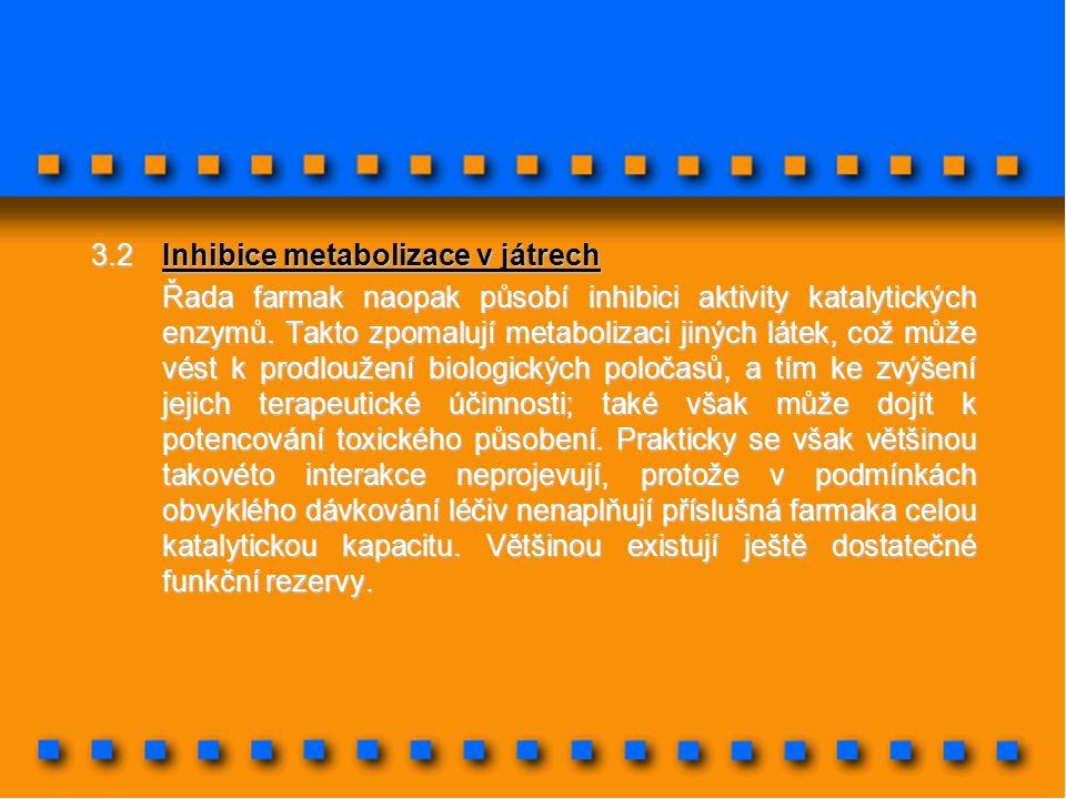 3.2Inhibice metabolizace v játrech Řada farmak naopak působí inhibici aktivity katalytických enzymů. Takto zpomalují metabolizaci jiných látek, což mů