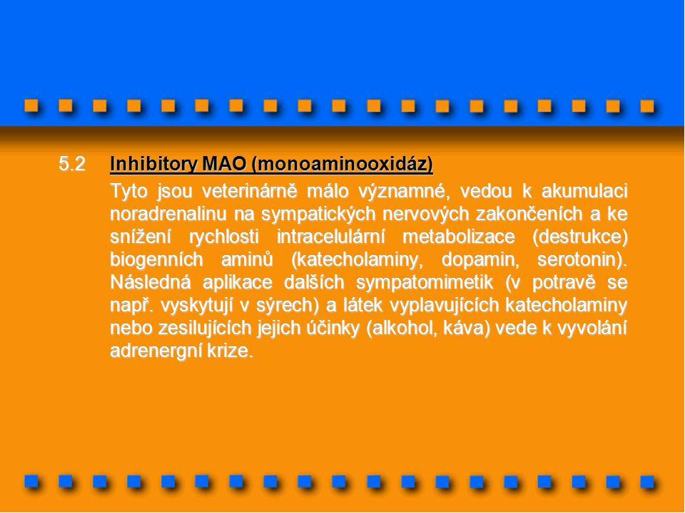 5.2Inhibitory MAO (monoaminooxidáz) Tyto jsou veterinárně málo významné, vedou k akumulaci noradrenalinu na sympatických nervových zakončeních a ke sn