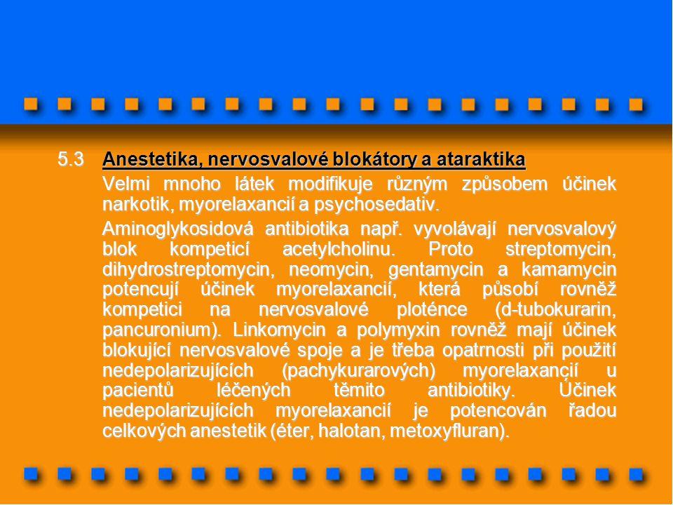 5.3Anestetika, nervosvalové blokátory a ataraktika Velmi mnoho látek modifikuje různým způsobem účinek narkotik, myorelaxancií a psychosedativ. Aminog
