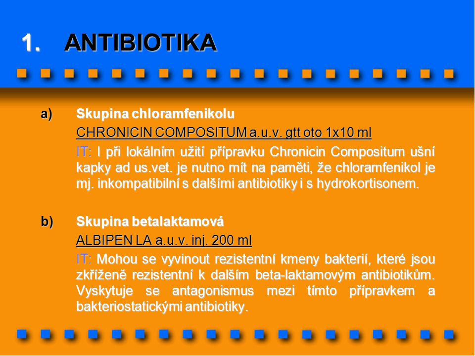 1.ANTIBIOTIKA a)Skupina chloramfenikolu CHRONICIN COMPOSITUM a.u.v. gtt oto 1x10 ml IT: I při lokálním užití přípravku Chronicin Compositum ušní kapky