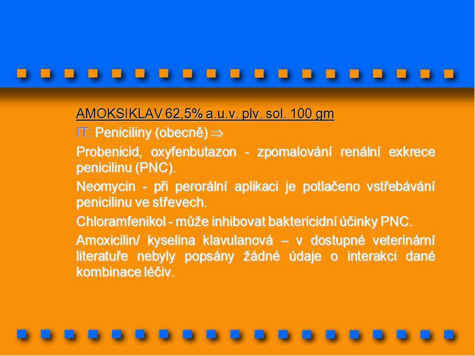 AMOKSIKLAV 62,5% a.u.v. plv. sol. 100 gm IT: Peniciliny (obecně)  Probenicid, oxyfenbutazon - zpomalování renální exkrece penicilinu (PNC). Neomycin