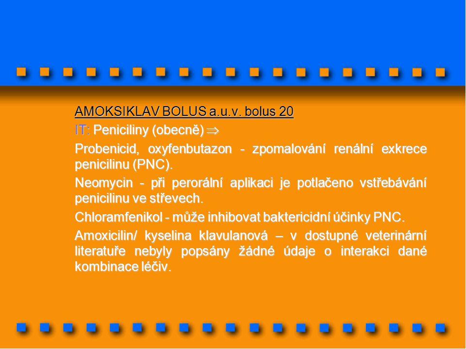 AMOKSIKLAV BOLUS a.u.v. bolus 20 IT: Peniciliny (obecně)  Probenicid, oxyfenbutazon - zpomalování renální exkrece penicilinu (PNC). Neomycin - při pe
