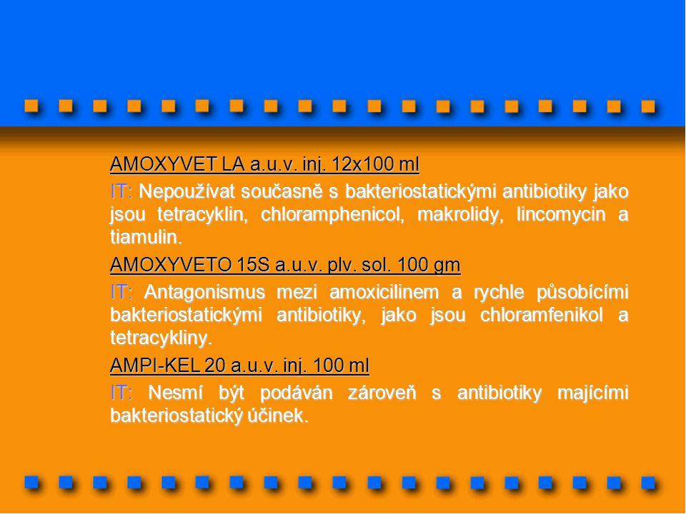 AMOXYVET LA a.u.v. inj. 12x100 ml IT: Nepoužívat současně s bakteriostatickými antibiotiky jako jsou tetracyklin, chloramphenicol, makrolidy, lincomyc
