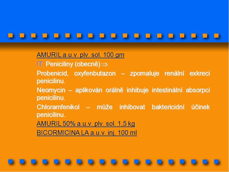 AMURIL a.u.v. plv. sol. 100 gm IT: Peniciliny (obecně)  Probenicid, oxyfenbutazon – zpomaluje renální exkreci penicilinu. Neomycin – aplikován orálně