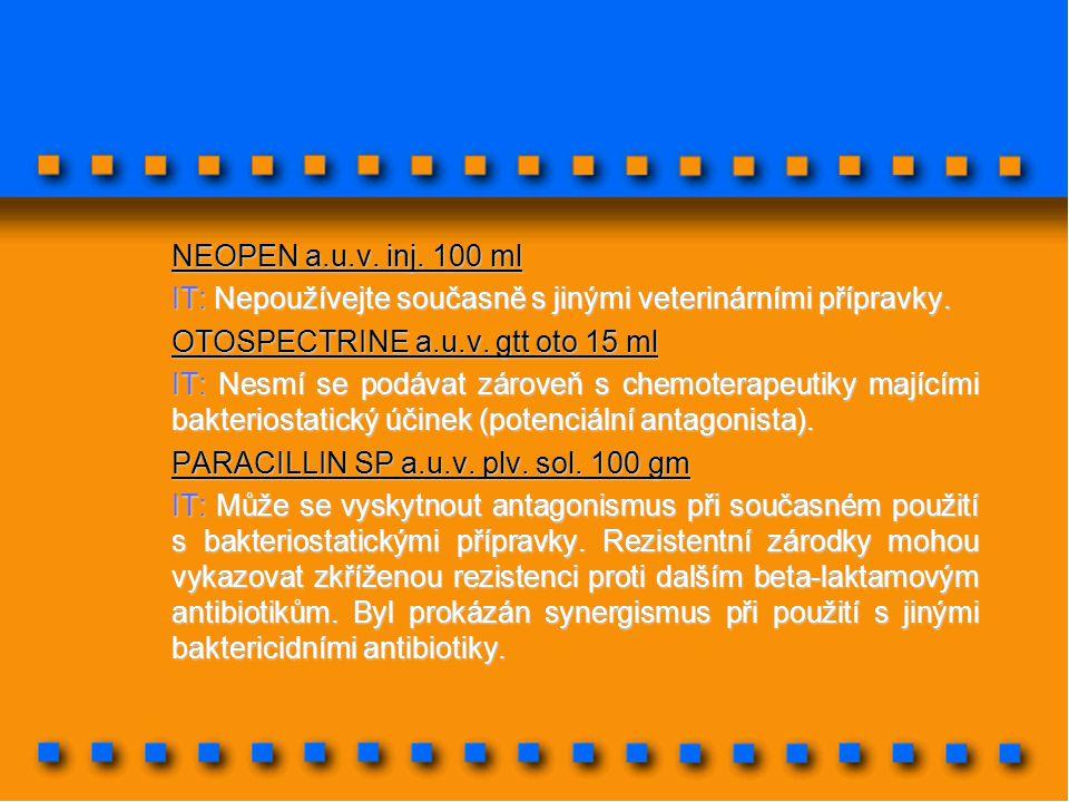 NEOPEN a.u.v. inj. 100 ml IT: Nepoužívejte současně s jinými veterinárními přípravky. OTOSPECTRINE a.u.v. gtt oto 15 ml IT: Nesmí se podávat zároveň s