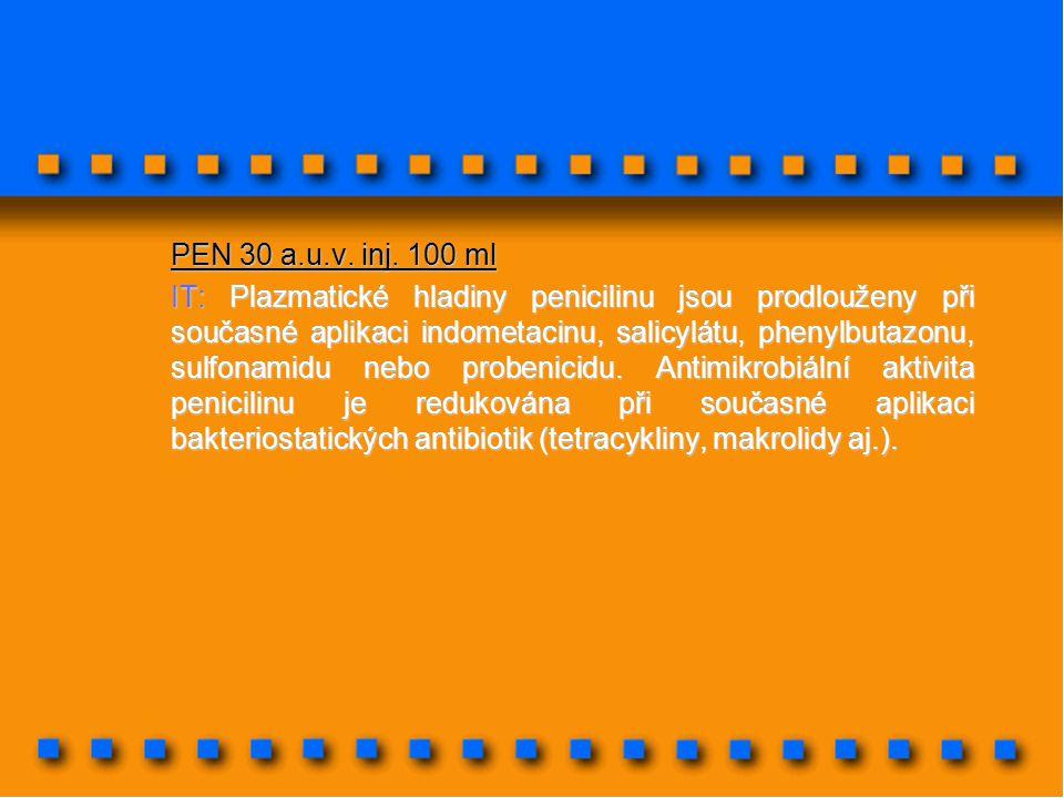 PEN 30 a.u.v. inj. 100 ml IT: Plazmatické hladiny penicilinu jsou prodlouženy při současné aplikaci indometacinu, salicylátu, phenylbutazonu, sulfonam