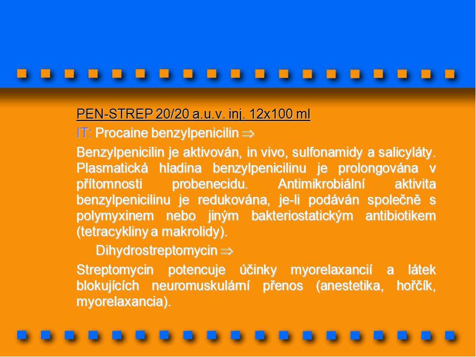PEN-STREP 20/20 a.u.v. inj. 12x100 ml IT: Procaine benzylpenicilin  Benzylpenicilin je aktivován, in vivo, sulfonamidy a salicyláty. Plasmatická hlad