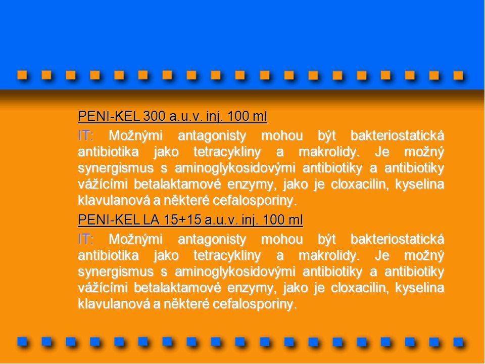 PENI-KEL 300 a.u.v. inj. 100 ml IT: Možnými antagonisty mohou být bakteriostatická antibiotika jako tetracykliny a makrolidy. Je možný synergismus s a