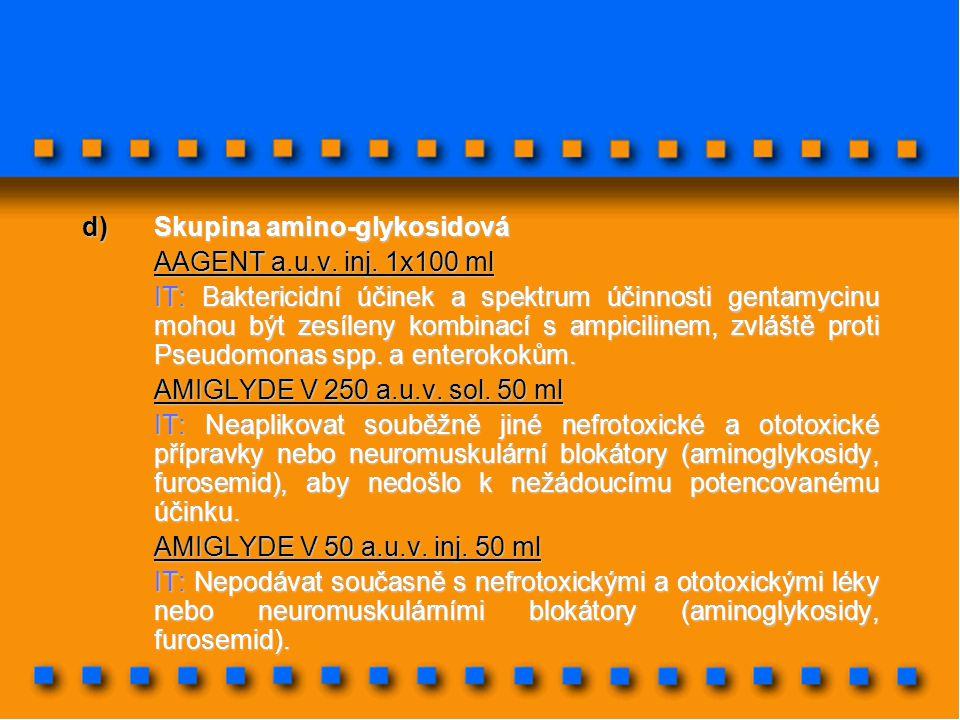 d)Skupina amino-glykosidová AAGENT a.u.v. inj. 1x100 ml IT: Baktericidní účinek a spektrum účinnosti gentamycinu mohou být zesíleny kombinací s ampici