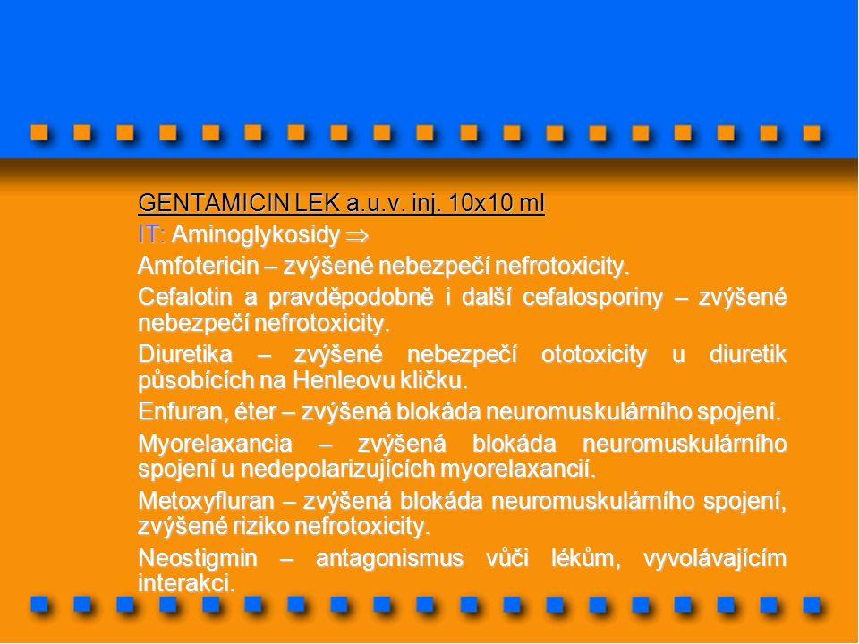 GENTAMICIN LEK a.u.v. inj. 10x10 ml IT: Aminoglykosidy  Amfotericin – zvýšené nebezpečí nefrotoxicity. Cefalotin a pravděpodobně i další cefalosporin
