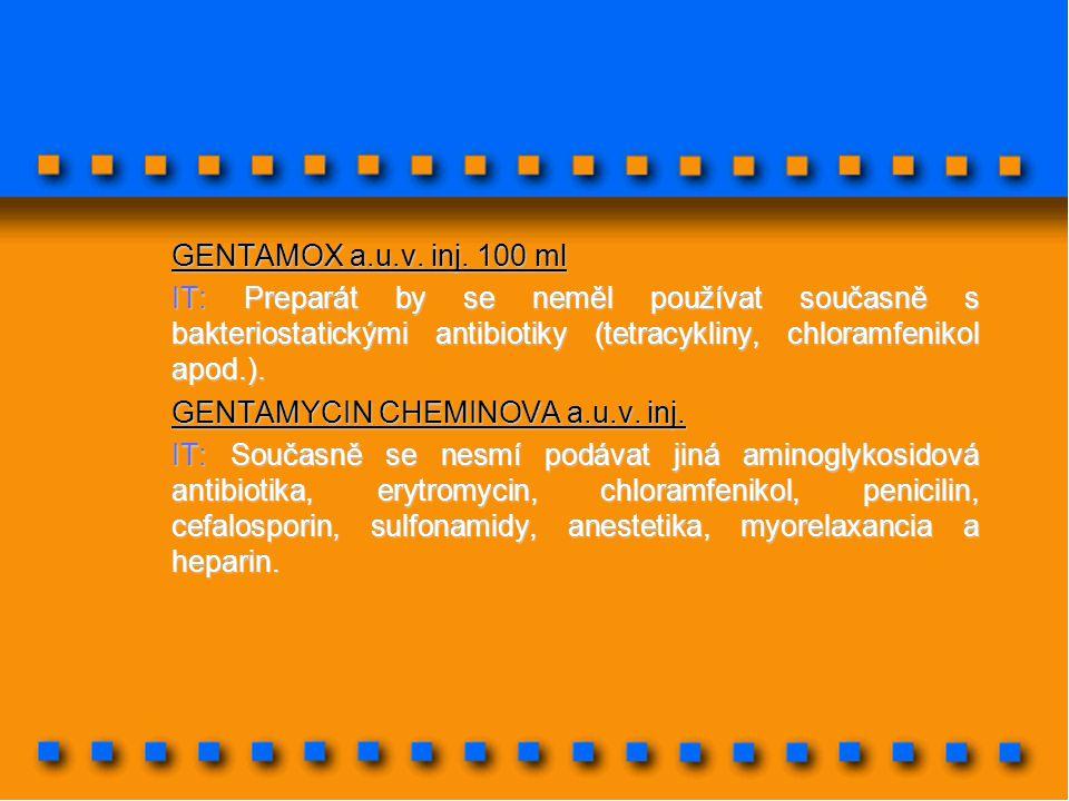 GENTAMOX a.u.v. inj. 100 ml IT: Preparát by se neměl používat současně s bakteriostatickými antibiotiky (tetracykliny, chloramfenikol apod.). GENTAMYC
