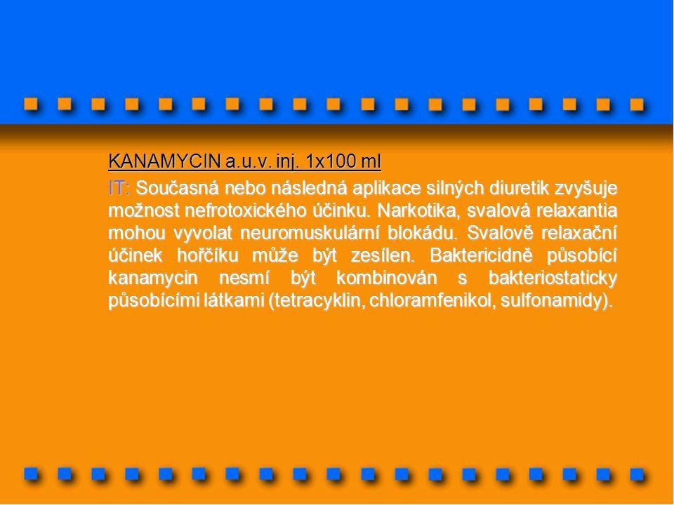 KANAMYCIN a.u.v. inj. 1x100 ml IT: Současná nebo následná aplikace silných diuretik zvyšuje možnost nefrotoxického účinku. Narkotika, svalová relaxant