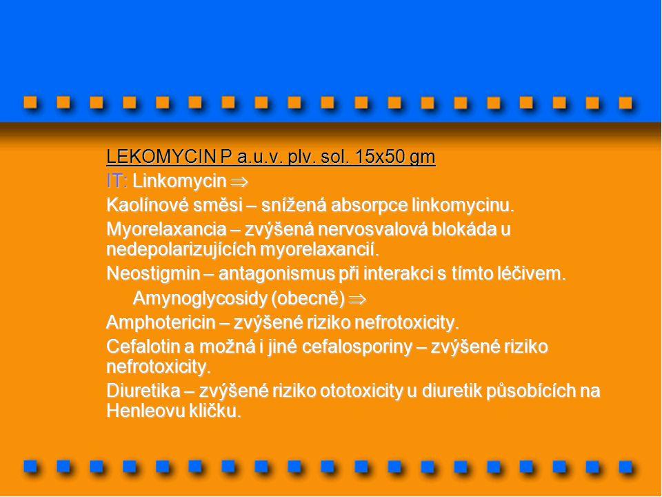 LEKOMYCIN P a.u.v. plv. sol. 15x50 gm IT: Linkomycin  Kaolínové směsi – snížená absorpce linkomycinu. Myorelaxancia – zvýšená nervosvalová blokáda u
