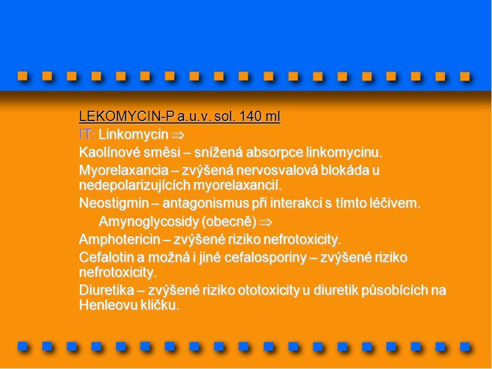 LEKOMYCIN-P a.u.v. sol. 140 ml IT: Linkomycin  Kaolínové směsi – snížená absorpce linkomycinu. Myorelaxancia – zvýšená nervosvalová blokáda u nedepol