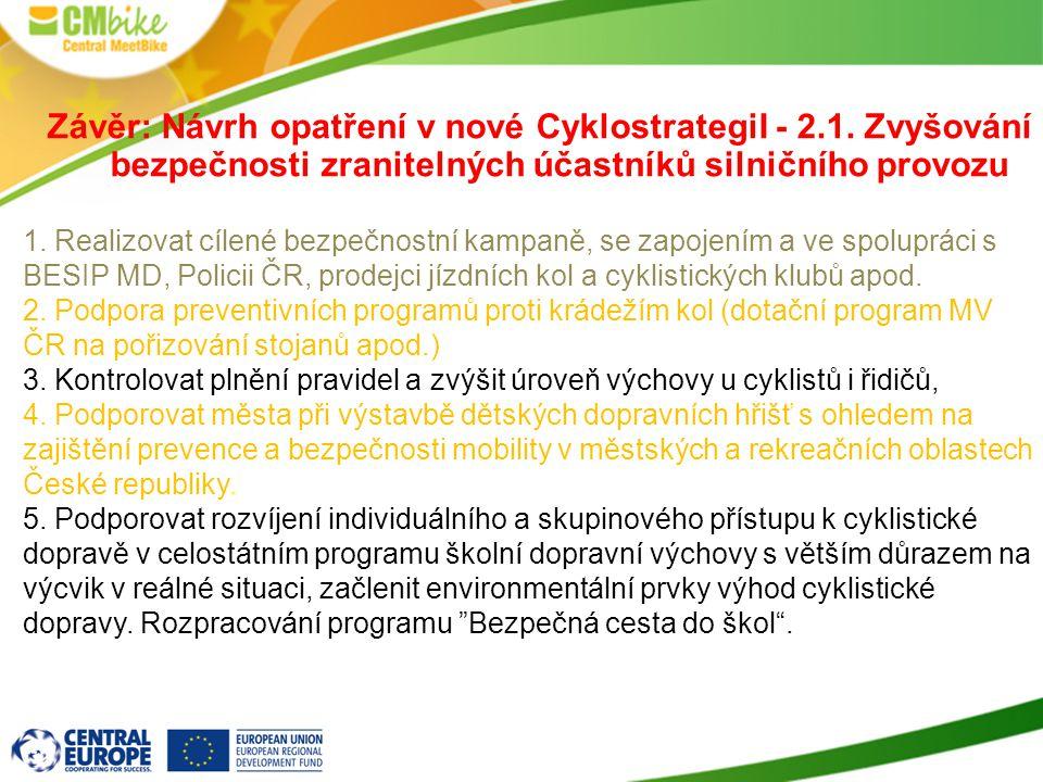 1. Realizovat cílené bezpečnostní kampaně, se zapojením a ve spolupráci s BESIP MD, Policii ČR, prodejci jízdních kol a cyklistických klubů apod. 2. P