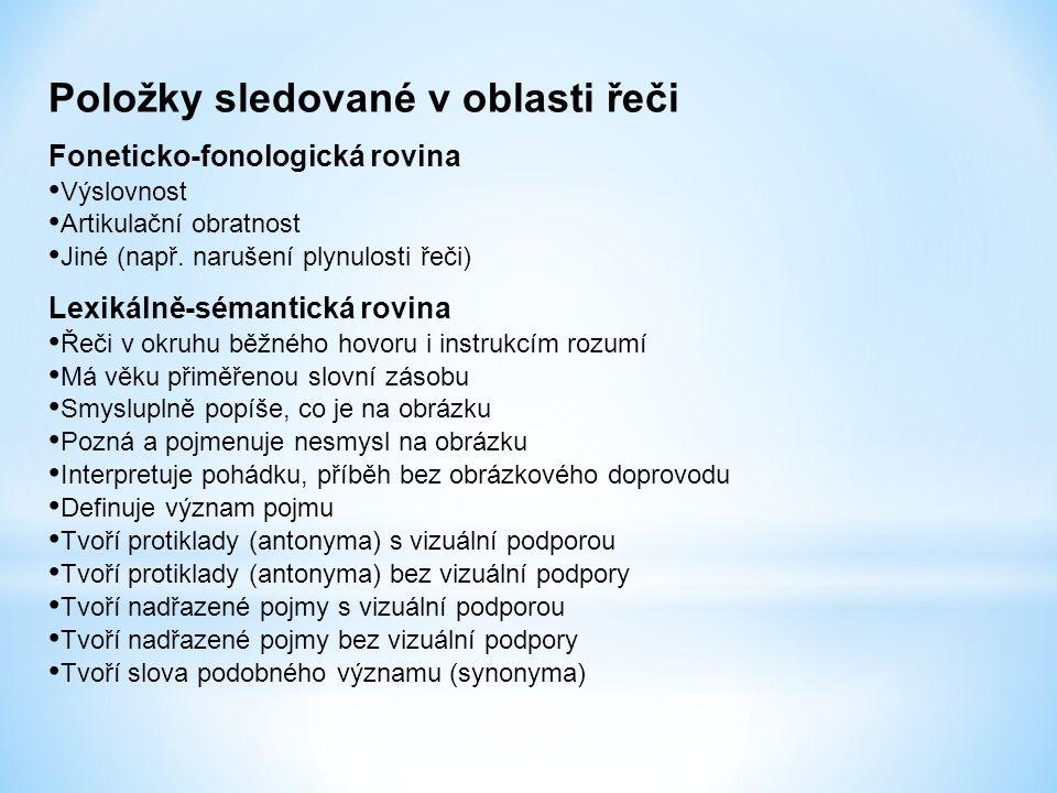 Položky sledované v oblasti řeči Foneticko-fonologická rovina Výslovnost Artikulační obratnost Jiné (např. narušení plynulosti řeči) Lexikálně-sémanti