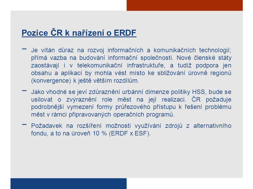 Pozice ČR k nařízení o ERDF − Je vítán důraz na rozvoj informačních a komunikačních technologií; přímá vazba na budování informační společnosti. Nové
