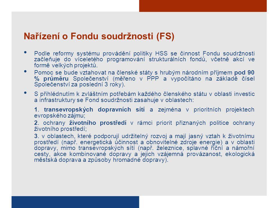 Nařízení o Fondu soudržnosti (FS) Podle reformy systému provádění politiky HSS se činnost Fondu soudržnosti začleňuje do víceletého programování strukturálních fondů, včetně akcí ve formě velkých projektů.
