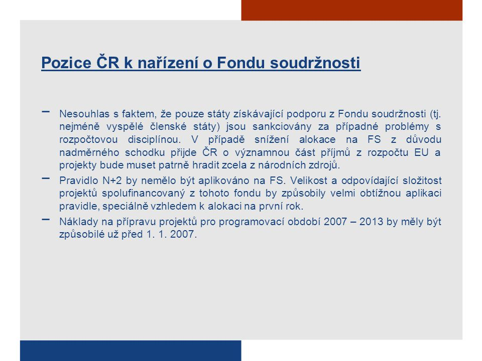 Pozice ČR k nařízení o Fondu soudržnosti − Nesouhlas s faktem, že pouze státy získávající podporu z Fondu soudržnosti (tj. nejméně vyspělé členské stá