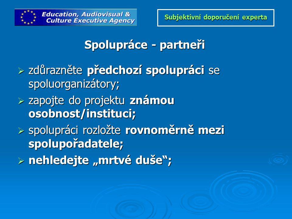 """ zdůrazněte předchozí spolupráci se spoluorganizátory;  zapojte do projektu známou osobnost/instituci;  spolupráci rozložte rovnoměrně mezi spolupořadatele;  nehledejte """"mrtvé duše ; Spolupráce - partneři Subjektivní doporučení experta Subjektivní doporučení experta"""