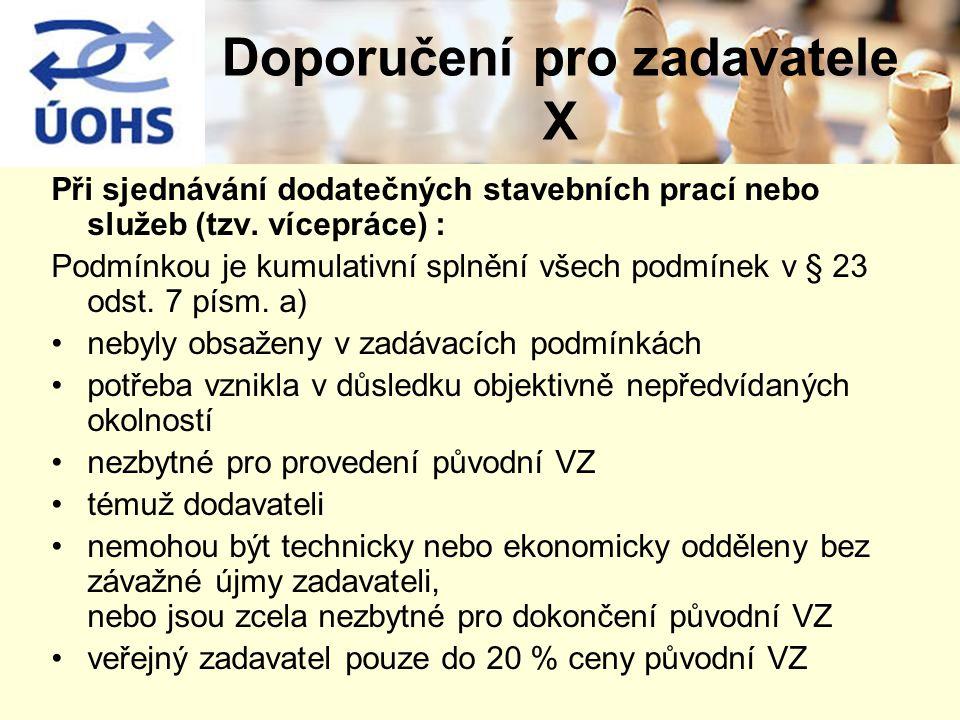 Při sjednávání dodatečných stavebních prací nebo služeb (tzv. vícepráce) : Podmínkou je kumulativní splnění všech podmínek v § 23 odst. 7 písm. a) neb