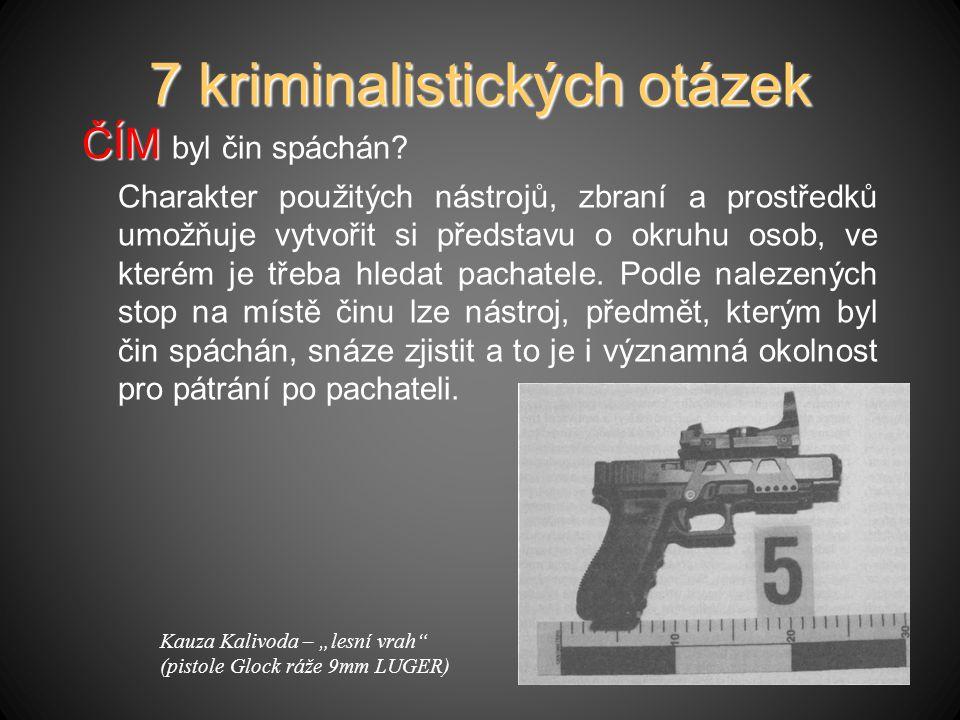 7 kriminalistických otázek ČÍM ČÍM byl čin spáchán.