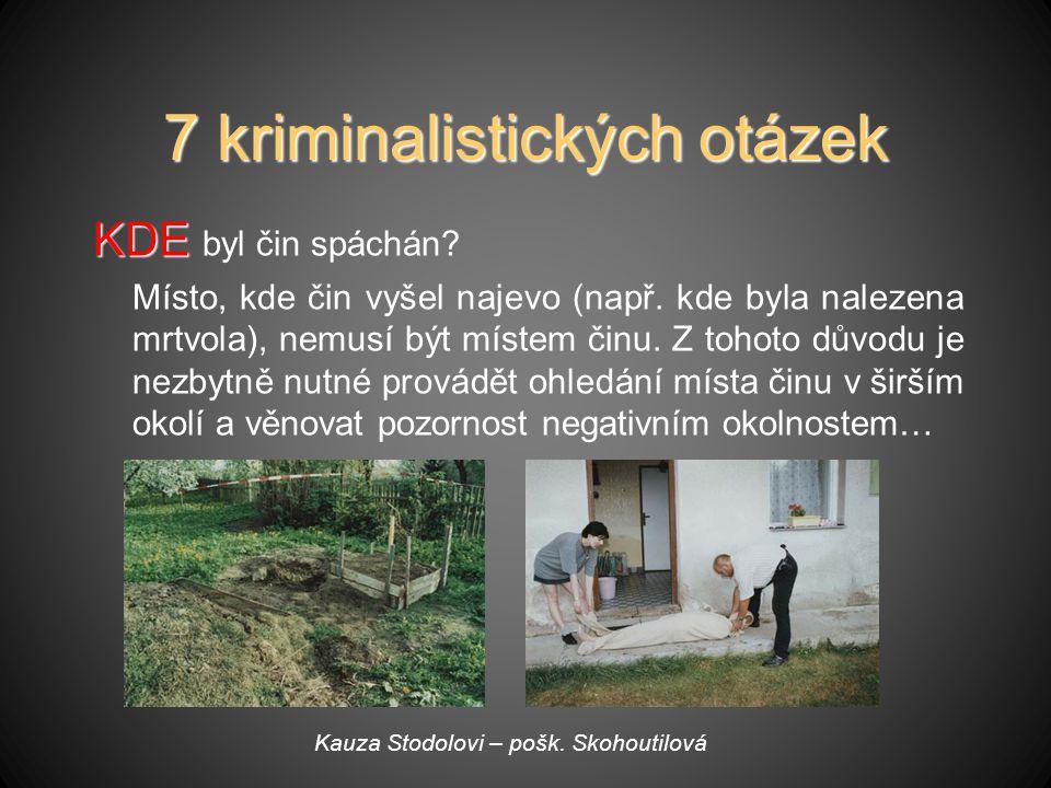 7 kriminalistických otázek KDE KDE byl čin spáchán.