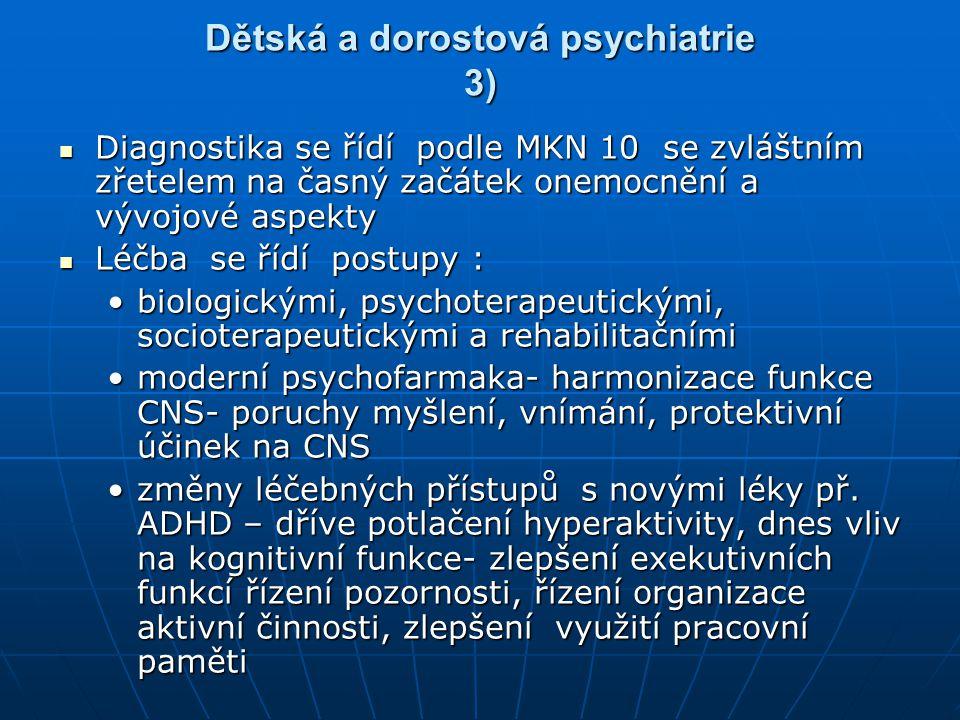 Dětská a dorostová psychiatrie 3) Diagnostika se řídí podle MKN 10 se zvláštním zřetelem na časný začátek onemocnění a vývojové aspekty Diagnostika se