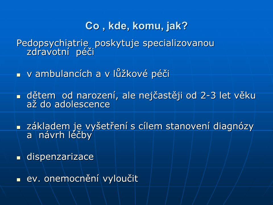 Co, kde, komu, jak? Pedopsychiatrie poskytuje specializovanou zdravotní péči v ambulancích a v lůžkové péči v ambulancích a v lůžkové péči dětem od na