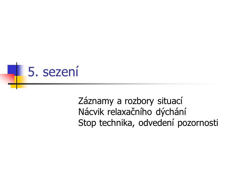 5. sezení Záznamy a rozbory situací Nácvik relaxačního dýchání Stop technika, odvedení pozornosti