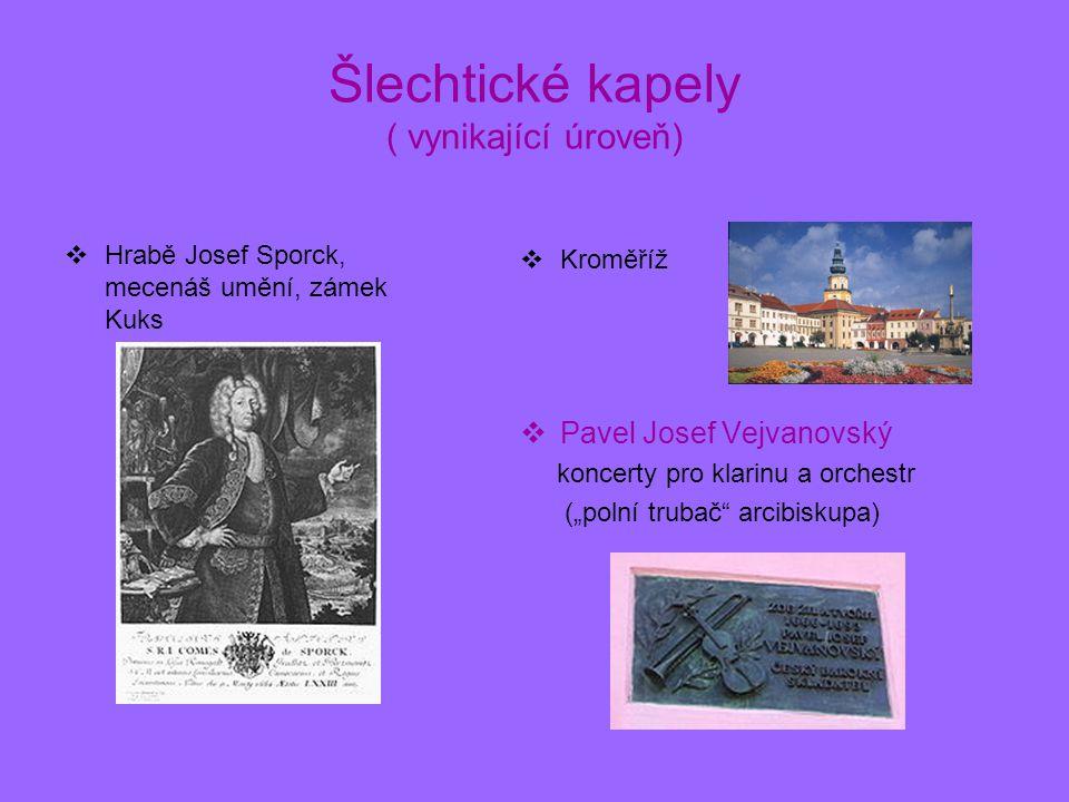 Šlechtické kapely ( vynikající úroveň)  Hrabě Josef Sporck, mecenáš umění, zámek Kuks  Kroměříž  Pavel Josef Vejvanovský koncerty pro klarinu a orc