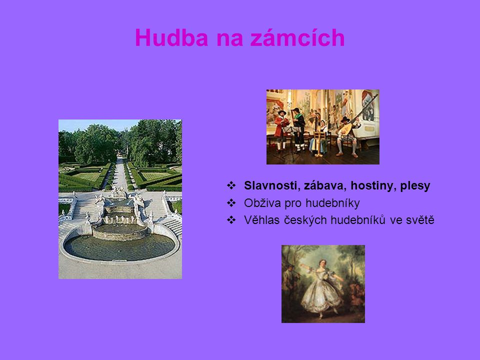 Hudba na zámcích SSlavnosti, zábava, hostiny, plesy OObživa pro hudebníky VVěhlas českých hudebníků ve světě