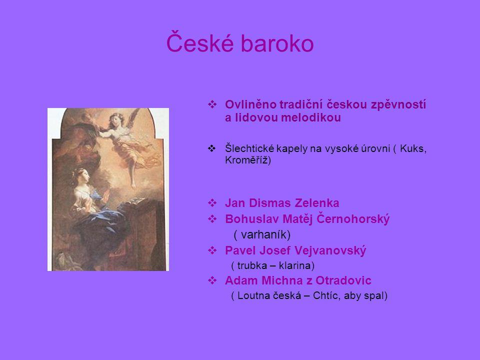 České baroko OOvliněno tradiční českou zpěvností a lidovou melodikou ŠŠlechtické kapely na vysoké úrovni ( Kuks, Kroměříž) JJan Dismas Zelenka 