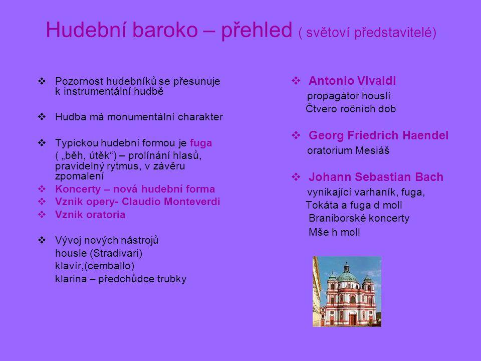 Hudební baroko – přehled ( světoví představitelé) PPozornost hudebníků se přesunuje k instrumentální hudbě HHudba má monumentální charakter TTyp