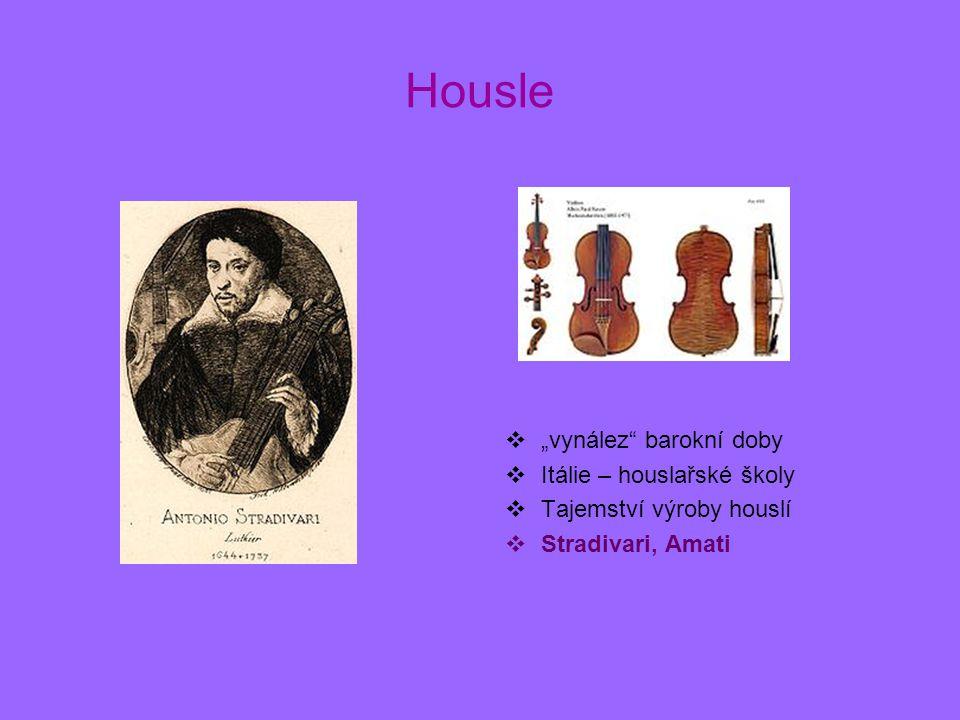 """Housle  """"vynález"""" barokní doby  Itálie – houslařské školy  Tajemství výroby houslí  Stradivari, Amati"""
