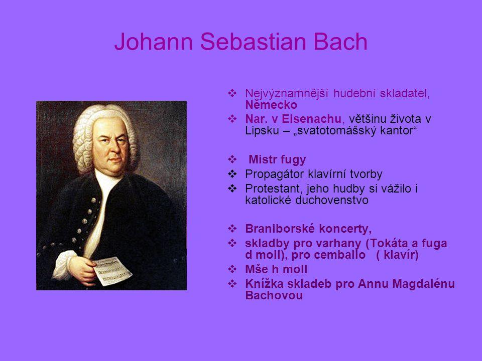 """Johann Sebastian Bach NNejvýznamnější hudební skladatel, Německo NNar. v Eisenachu, většinu života v Lipsku – """"svatotomášský kantor""""  Mistr fugy"""