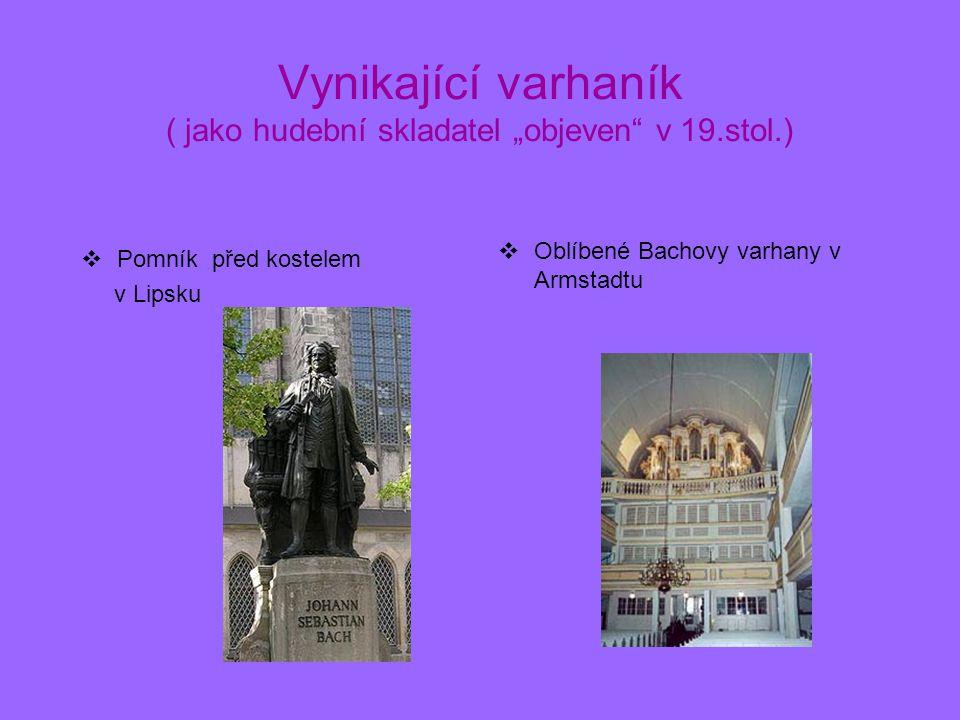 """Vynikající varhaník ( jako hudební skladatel """"objeven"""" v 19.stol.)  Pomník před kostelem v Lipsku  Oblíbené Bachovy varhany v Armstadtu"""