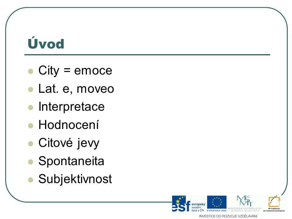 Úvod City = emoce Lat. e, moveo Interpretace Hodnocení Citové jevy Spontaneita Subjektivnost