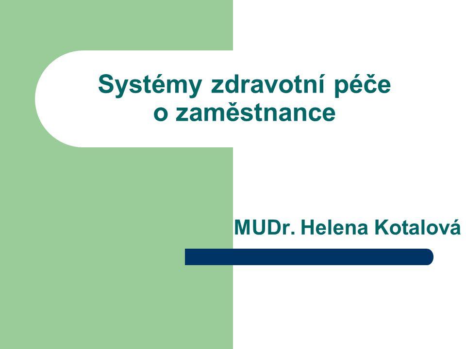 Systémy zdravotní péče o zaměstnance MUDr. Helena Kotalová