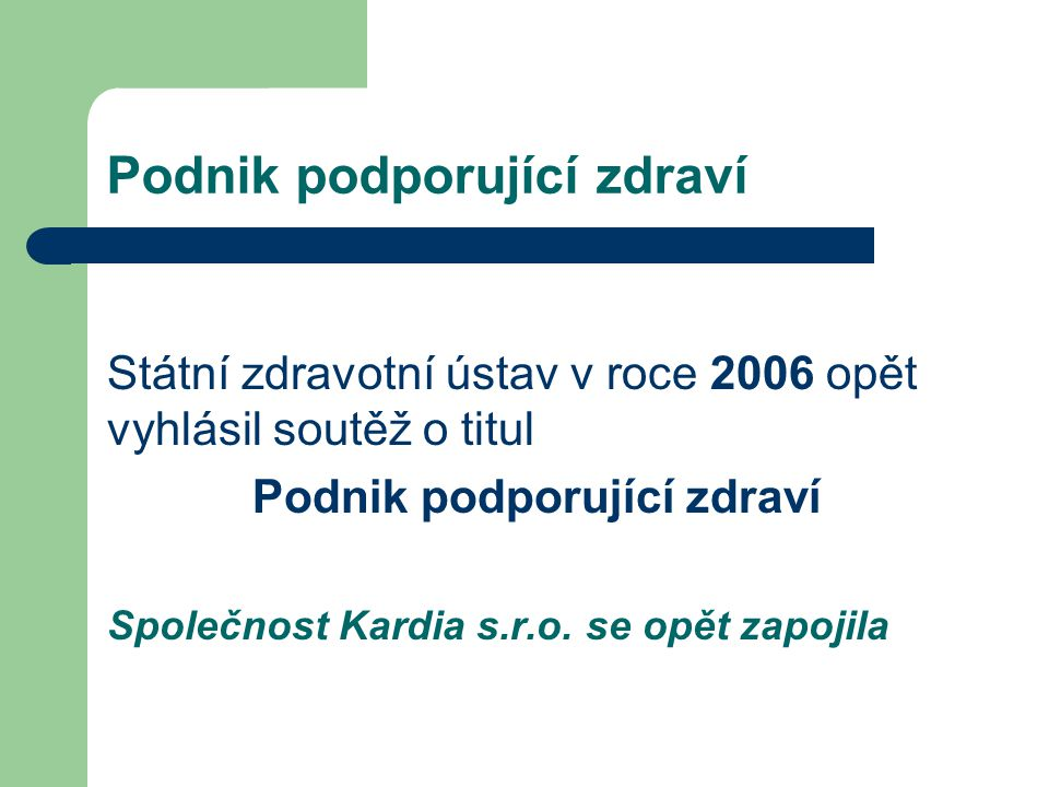 Podnik podporující zdraví Státní zdravotní ústav v roce 2006 opět vyhlásil soutěž o titul Podnik podporující zdraví Společnost Kardia s.r.o. se opět z