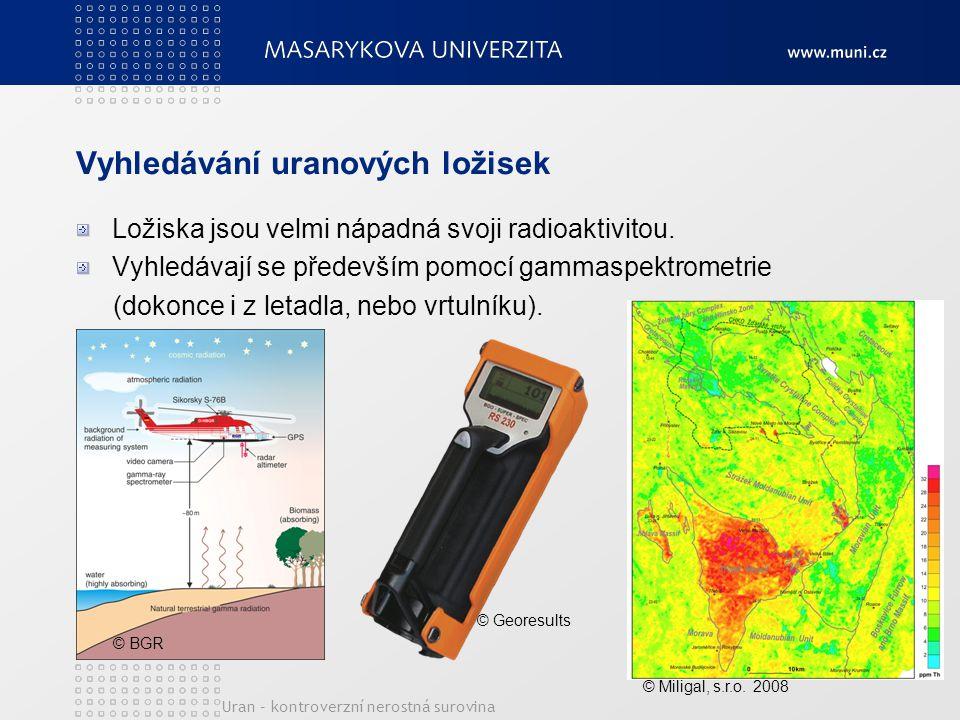 Vyhledávání uranových ložisek Ložiska jsou velmi nápadná svoji radioaktivitou. Vyhledávají se především pomocí gammaspektrometrie (dokonce i z letadla