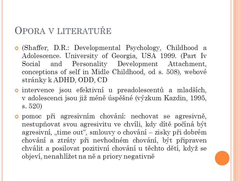 O PORA V LITERATUŘE (Shaffer, D.R.: Developmental Psychology, Childhood a Adolescence. University of Georgia, USA 1999. (Part Iv Social and Personalit