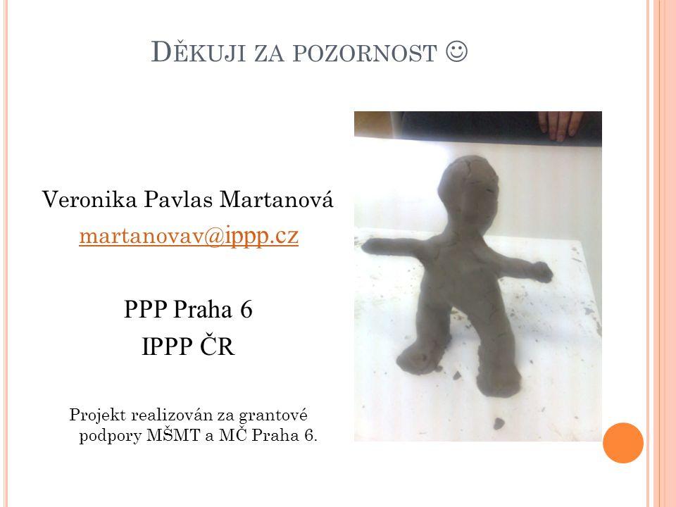 D ĚKUJI ZA POZORNOST Veronika Pavlas Martanová martanovav @ ippp.cz PPP Praha 6 IPPP ČR Projekt realizován za grantové podpory MŠMT a MČ Praha 6.