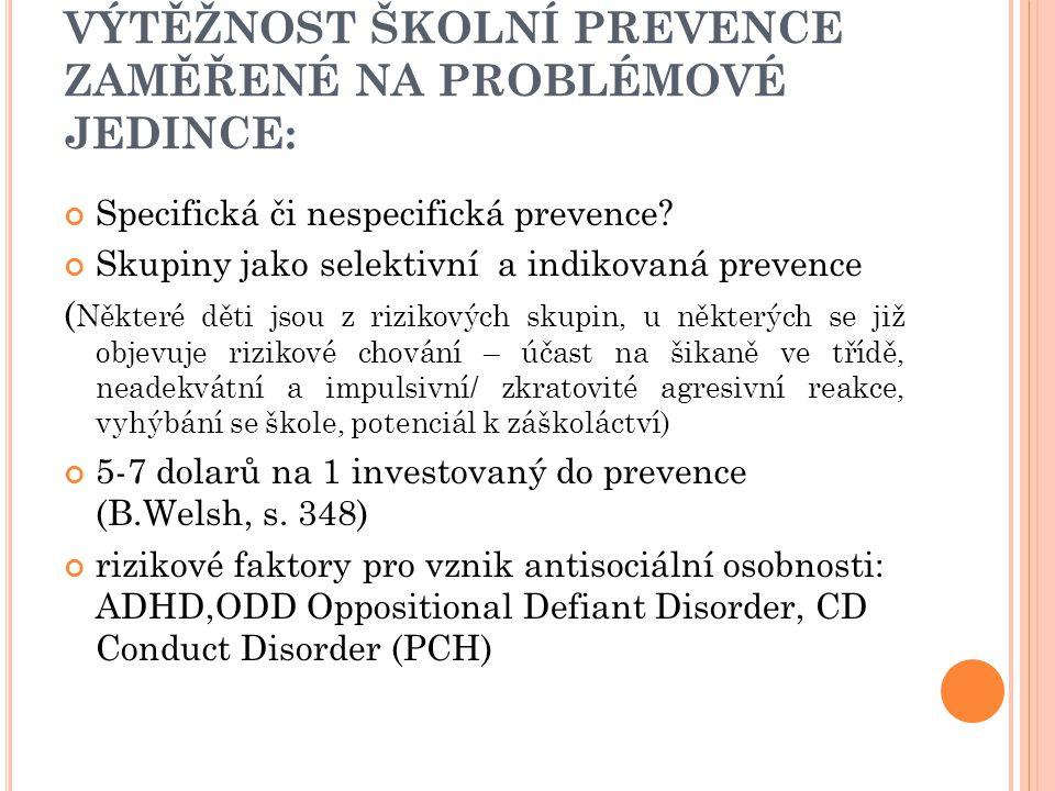 VÝTĚŽNOST ŠKOLNÍ PREVENCE ZAMĚŘENÉ NA PROBLÉMOVÉ JEDINCE: Specifická či nespecifická prevence? Skupiny jako selektivní a indikovaná prevence ( Některé