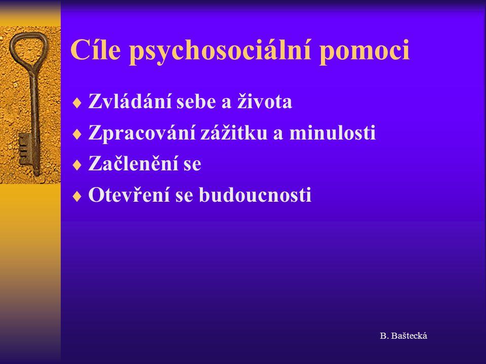 Cíle psychosociální pomoci  Zvládání sebe a života  Zpracování zážitku a minulosti  Začlenění se  Otevření se budoucnosti B.