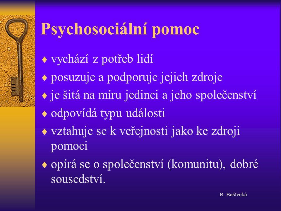 Psychosociální pomoc  vychází z potřeb lidí  posuzuje a podporuje jejich zdroje  je šitá na míru jedinci a jeho společenství  odpovídá typu události  vztahuje se k veřejnosti jako ke zdroji pomoci  opírá se o společenství (komunitu), dobré sousedství.