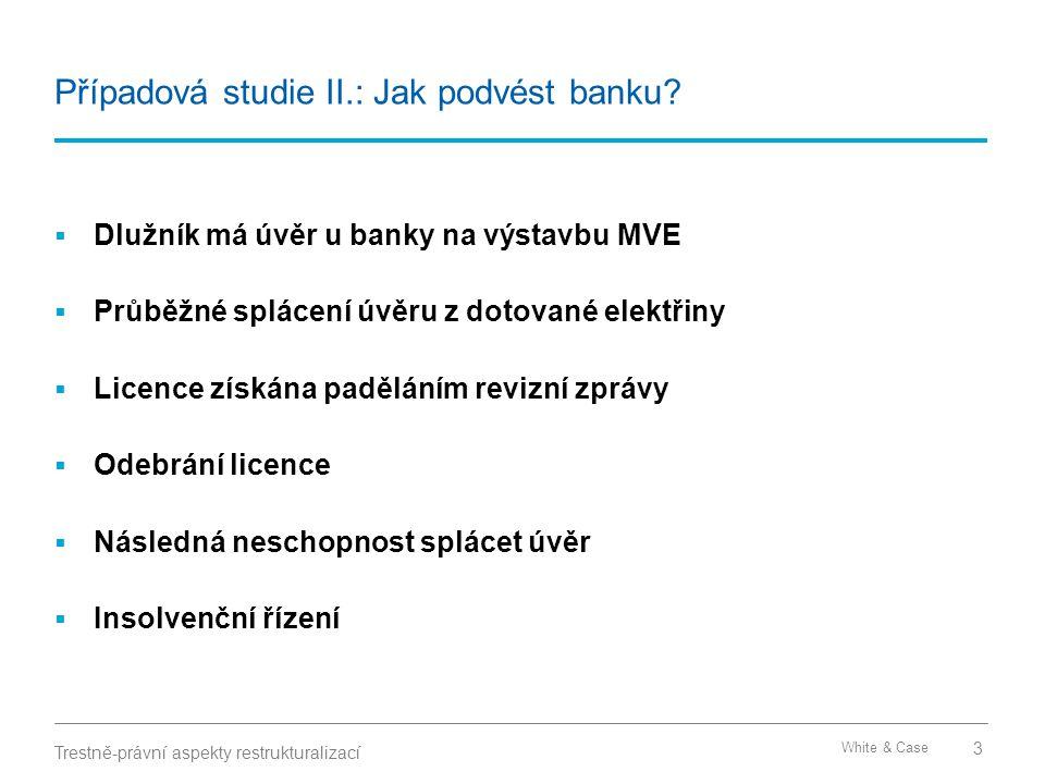 White & Case Případová studie II.: Jak podvést banku?  Dlužník má úvěr u banky na výstavbu MVE  Průběžné splácení úvěru z dotované elektřiny  Licen