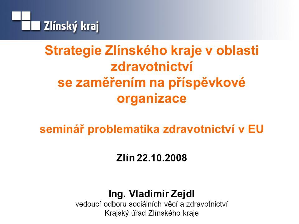Strategie Zlínského kraje v oblasti zdravotnictví se zaměřením na příspěvkové organizace seminář problematika zdravotnictví v EU Zlín 22.10.2008 Ing.