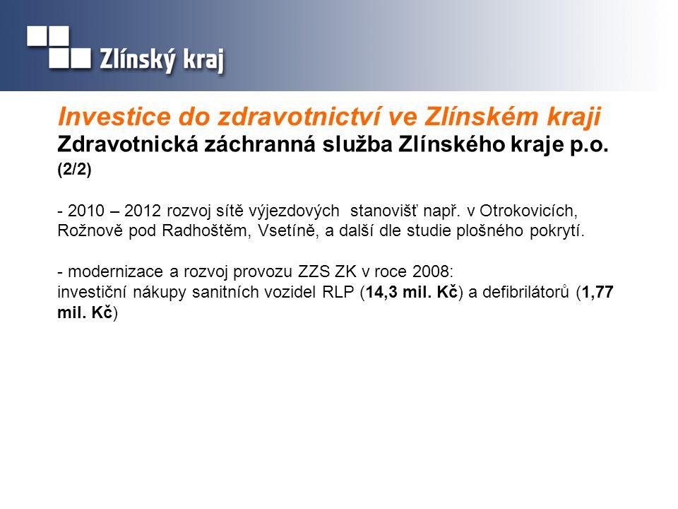 Investice do zdravotnictví ve Zlínském kraji Zdravotnická záchranná služba Zlínského kraje p.o. (2/2) - 2010 – 2012 rozvoj sítě výjezdových stanovišť