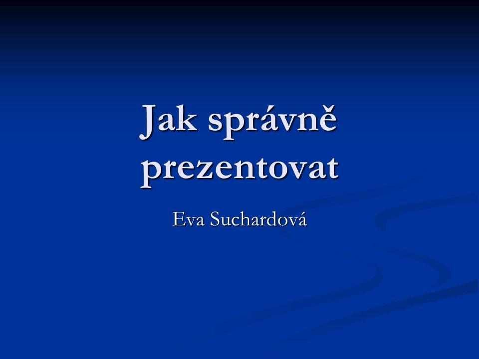 Jak správně prezentovat Eva Suchardová